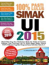 100% Persen Pasti Lulus SIMAK UI 2015: Sebuah Buku yang akan Membantumu Masuk dan Kuliah Di Universitas Negeri, Lulus Penyaringan dan Tes Masuk dengan Mudah.