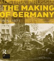 Austria  Prussia and The Making of Germany PDF