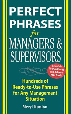 Perfect Phrases for Managers and Supervisors  Hundreds of Ready to Use Phrases for Any Management Situation