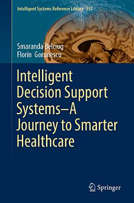 Intelligent Decision Support Systems—A Journey to Smarter Healthcare