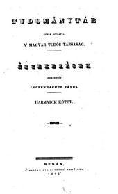 Tudománytár, közre bocsátja a Magyar tudós társaság. Értekezések szerkezteti Luczenbacher János (hung.) Uj folyam: 3. kötet