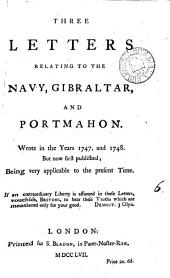 Three Letters Relating to the Navy, Gibraltar, and Portmahon: Volume 6