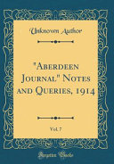Aberdeen Journal Notes and Queries  1914  Vol  7  Classic Reprint  PDF