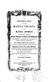 An Historical Essay on the Magna Charta of King John: To which are Added, the Great Charter in Latin and English ..., the Original Charter of the Forests