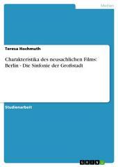 Charakteristika des neusachlichen Films: Berlin - Die Sinfonie der Großstadt