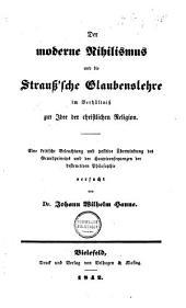 Der moderne Nihilismus und die Strauss'sche Glaubenslehre im Verhältniss zur idee der christliche Religion: eine kritische Beleuchtung und positive Überwindung des Grundprinzips und der Hauptconsequenzen der destructiven Philosophie