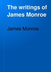 The Writings of James Monroe: Including a Collection of His Public and Private Papers and Correspondence Now for the First Time Printed, Volume 5