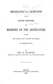 Biographical Sketches of the State Officers and Members of the Legislature of the State of New York: Volume 5