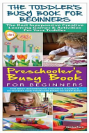 The Toddler Busy Book for Beginners and Preschooler s Busy Book for Beginners