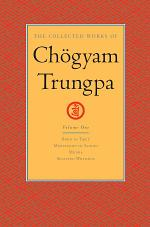 The Collected Works of Chogyam Trungpa: Volume One