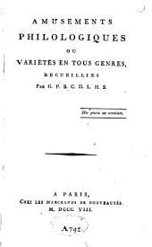 Amusements philologiques ou variétés en tous genres