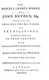 The Miscellaneous Works of John Dryden, Esq;: Containing All His Original Poems, Tales, and Translations, Volume 2