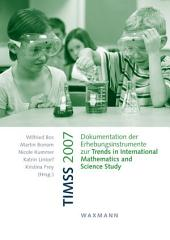 TIMSS 2007. Dokumentation der Erhebungsinstrumente zur Trends in International Mathematics and Science Study