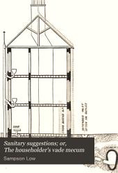 Sanitary Suggestions; Or, The Householder's Vade Mecum