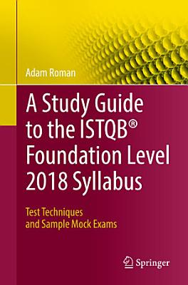 A Study Guide to the ISTQB   Foundation Level 2018 Syllabus