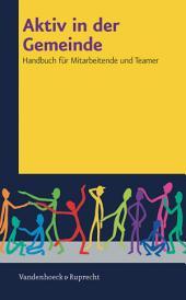 Aktiv in der Gemeinde: Handbuch für Mitarbeitende und Teamer