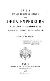 La Vie et les légendes intimes des deux empereurs Napoléon Ier et napoléon II, jusqu'à l'avénement de Napoléon III.