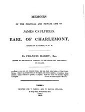 Memoirs of the Political and Private Life of James Caulfield, Earl of Charlemont ...