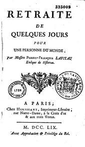 Retraite de quelques jours pour une personne du monde. Par messire Pierre-François Lafitau, évêque de Sisteron