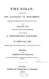The Koran: Commonly Called the Alcoran of Mohammed; Translated Into English Immediately from the Original Arabic, with Explanatory Notes, Taken from the Most Approved Commentators : to which is Prefixed a Preliminary Discourse