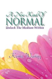 A New Kind of Normal: Unlock the Medium Within