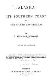 Alaska: Its Southern Coast and the Sitkan Archipelago