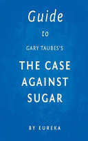 Guide to Gary Taubes's the Case Against Sugar