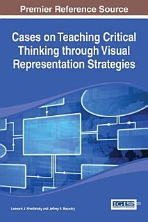 Cases on Teaching Critical Thinking through Visual Representation Strategies Book