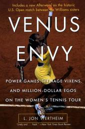 Venus Envy: Power Games, Teenage Vixens, and Million-Dollar Egos on the Women's Tennis Tour