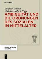 Ambiguit  t und die Ordnungen des Sozialen im Mittelalter PDF