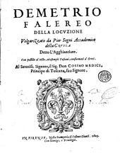 Demetrio Falereo della locuzione volgarizzato da Pier Segni accademico della Crusca detto l'Agghiacciato. Con postille al testo, ed esempli toscani, conformati a' greci ..