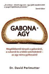 Gabonaagy: Megdöbbentő tények a gabonáról, a cukorról és a többi szénhidrátról