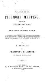 Great Fillmore meeting: held at the Academy of Music, in the city of New York : also, a message from President Fillmore, on the 6th August, 1850