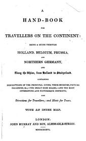A Hand-Book for Travellers on the Continent: being a guide through Holland, Belgium, Prussia, and Northern Germany, and along the Rhine, from Holland to Switzerland ... [By John Murray III.] With an index map