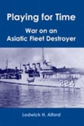 Playing for Time: War on an Asiatic Fleet Destroyer