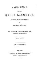 A Grammar of the Greek Language: Chiefly from the German of Raphael Kühner, Volume 1