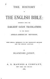 The History of the English Bible: Extending from Earliest Saxon Translations to the Present Anglo-American Revision: With Special Reference to the Protestant Religion and the English Language