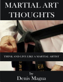 Martial Art Thoughts: Think and Live Like a Martial Artist