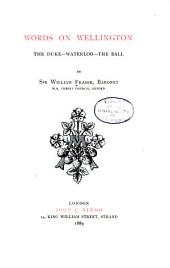 Words on Wellington: The Duke--Waterloo--The Ball