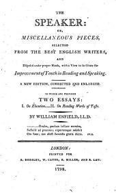 The Speaker: Or, Miscellaneous Pieces, Selected from the Best English Writers, and Disposed Under Proper Heads, with a View to Facilitate the Improvement of Youth in Reading and Speaking. A New Edition, Corrected and Enlarged. To which are Prefixed Two Essays ... By William Enfield ..