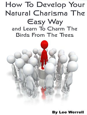 How To Develop Your Natural Charisma The Easy Way PDF