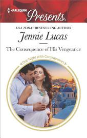 The Consequence of His Vengeance: A passionate story of scandal, pregnancy and romance