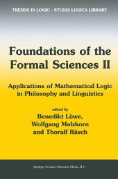 Foundations of the Formal Sciences II: Applications of Mathematical Logic in Philosophy and Linguistics