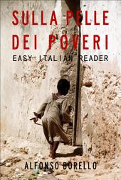Easy Italian Reader - Sulla Pelle dei Poveri: Learn Italian by Reading