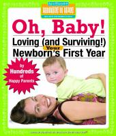 Oh Baby!: Loving (and Surviving!) Your Newborn's First Year