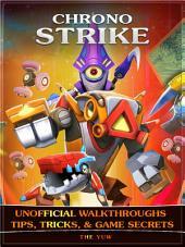 Chrono Strike Unofficial Walkthroughs Tips, Tricks, & Game Secrets
