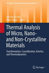 Thermal analysis of Micro, Nano- and Non-Crystalline Materials: Transformation, Crystallization, Kinetics and Thermodynamics