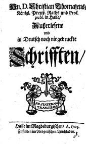 Hn. D. Christian Thomasens ... Ausserlesene und in Deutsch noch nie gedruckte Schrifften: Band 1