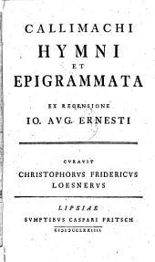Callimachi hymni et epigrammata, ex recens. I.A. Ernesti, curavit C.F. Loesnerus