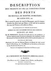 Description des projets et de la construction des ponts de Neuilli, de Mantes, d'Orléans, de Louis XVI, etc: On y a ajouté le projet du canal de Bourgogne, pour la communication des deux mers par Dijon; et de celui de la conduite des eaux de l'Yvette et de la Bievre à Paris ...